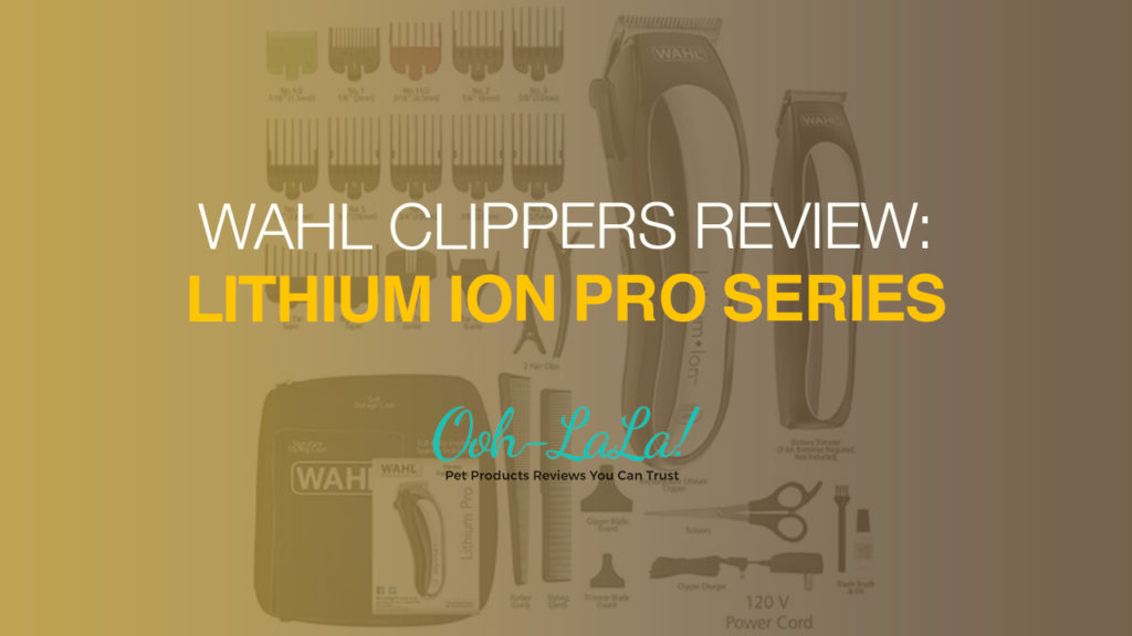 WAHL Clippers Review: Lithium Ion Pro Series Cordless Animal Clippers